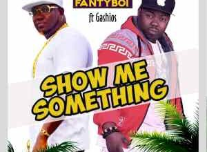 Photo of Fantyboi – Show Me Something Ft Gashios (Prod By Gashios Beatz)