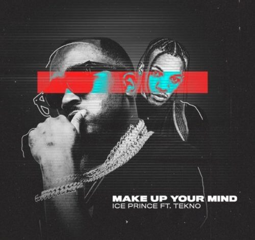Photo of Ice Prince – Make Up Your Mind Ft Tekno