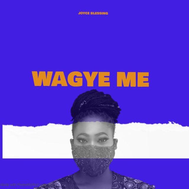 Joyce Blessing – Wagye Me (Prod. by Sicnarf)