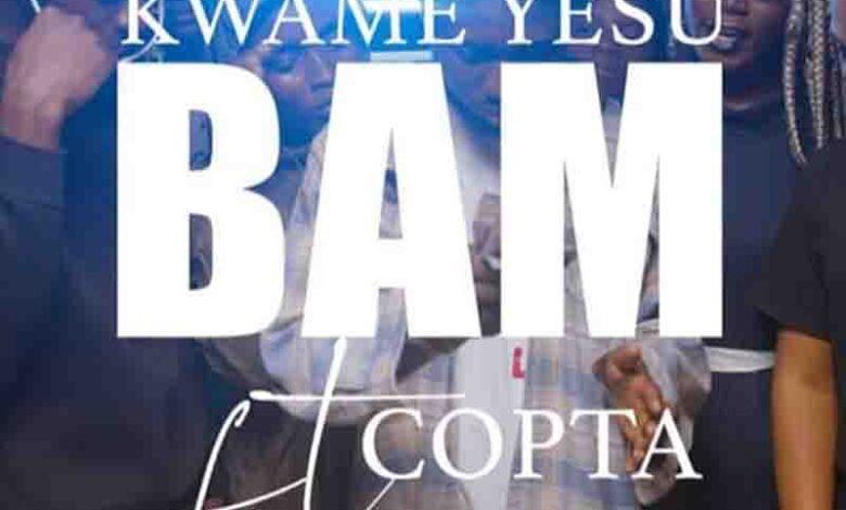 Photo of Kwame Yesu – Bam Ft Copta (Prod. By Ghanaian Stallion)