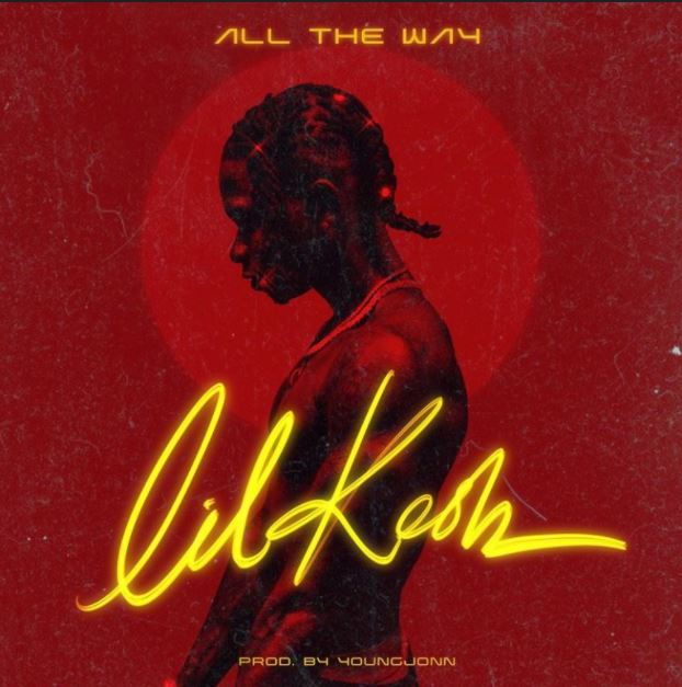 Lil Kesh – All The Way (Prod. By Young John)