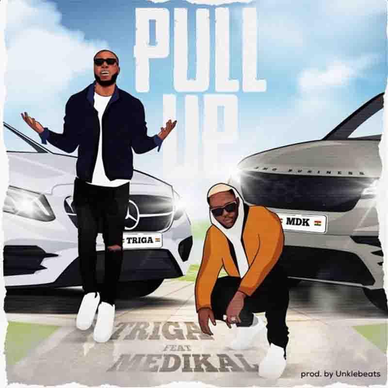 Triga – Pull Up Ft Medika (Prod By Unkle Beatz)