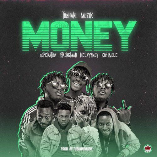 Tubhani Muzik – Money Ft DopeNation x Strongman x Kelvynboy & Kofi Mole