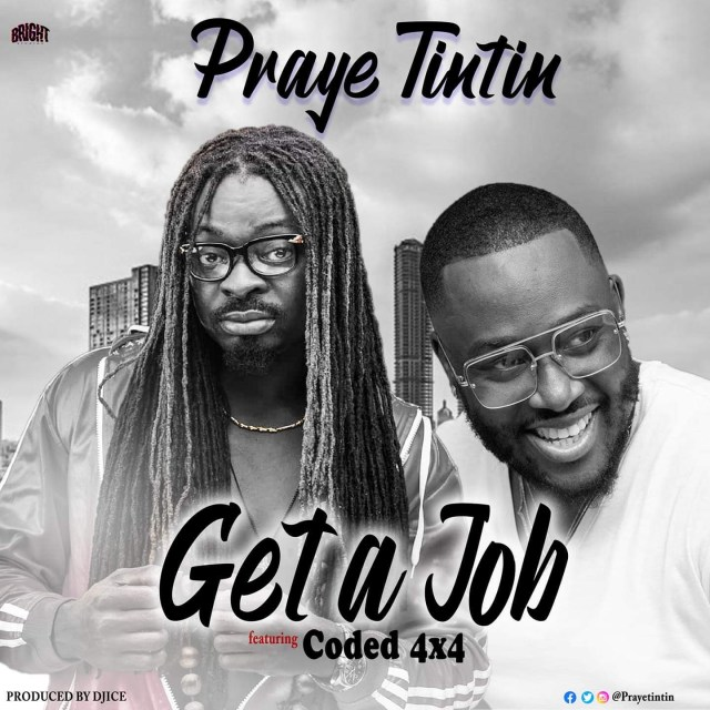 Praye Tintin – Get A Job Ft Coded (4×4)