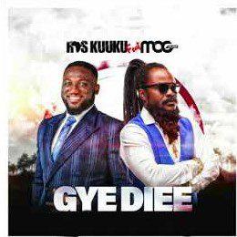 Ras Kuuku – Gye Diee Ft MOGMusic (Prod. By Kid Magic)