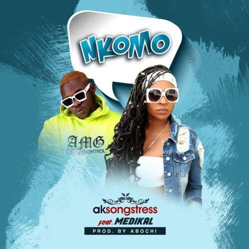 Ak Songstress – Nkomo Ft Medikal