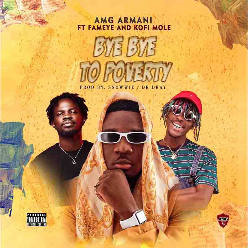 AMG Armani - Bye Bye To Poverty Ft Fameye x Kofi Mole