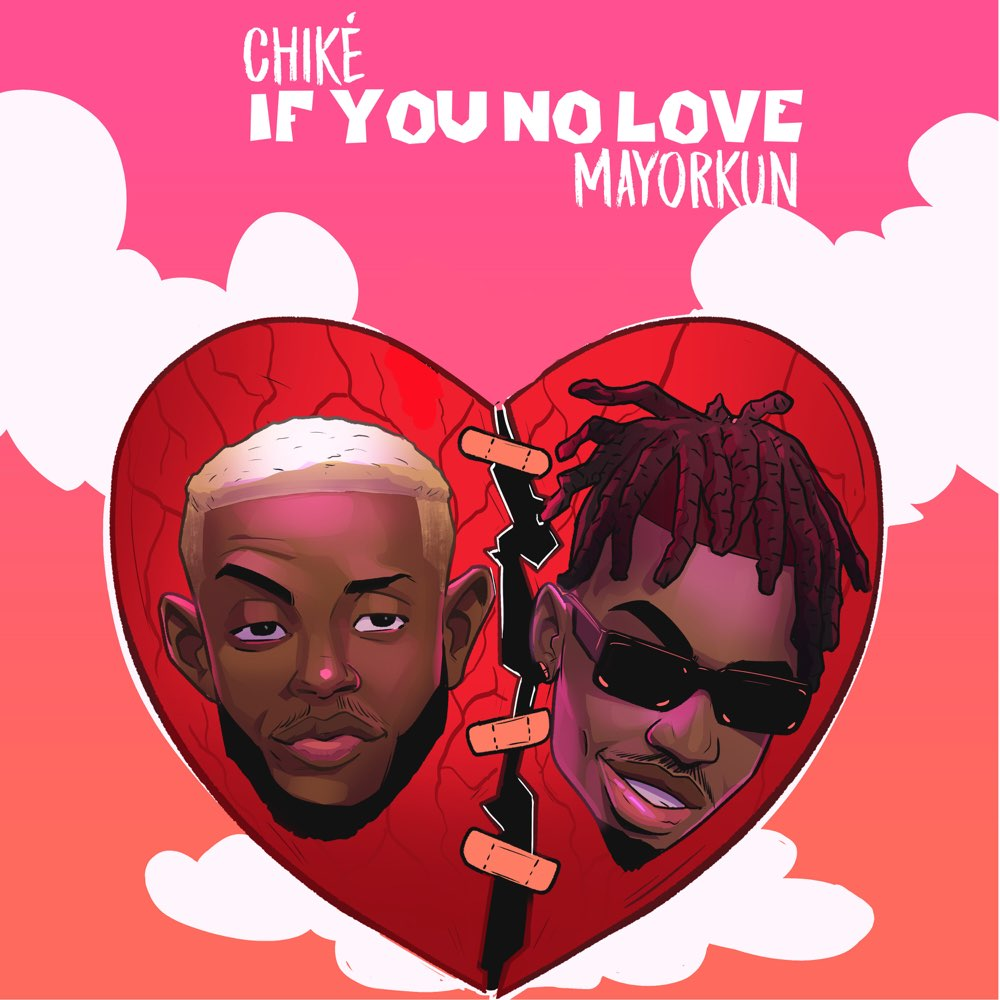 Chike – If You No Love Ft Mayorkun