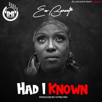 Eno Barony – Had I Known (Prod By HypeLyrix)
