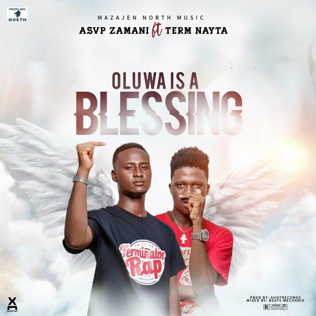 Asvp Zamani – Oluwa Is A Blessing Ft Term Nayta