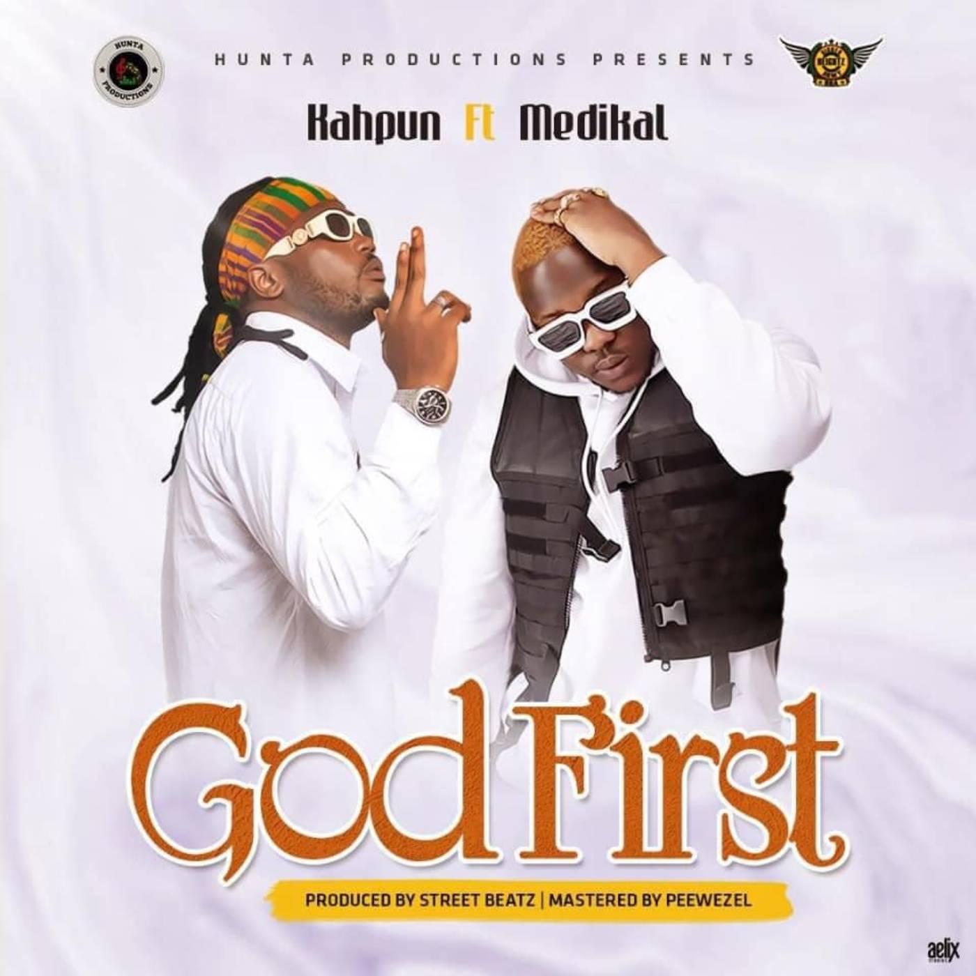 Kahpun - God First Ft Medikal (Prod. By Street Beatz)