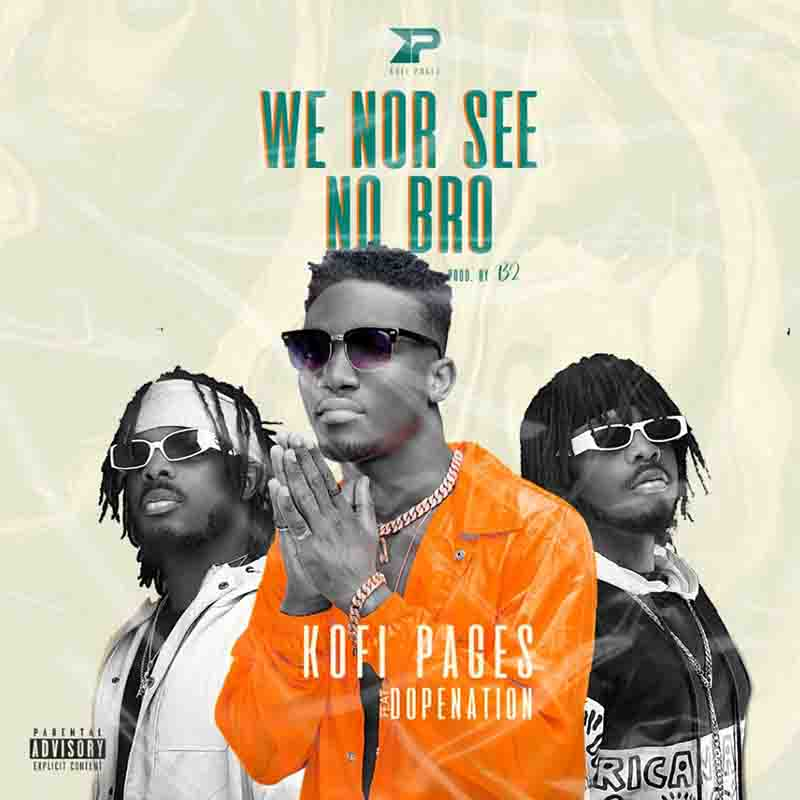 Kofi Pages - We Nor See No Bro Ft Dopenation