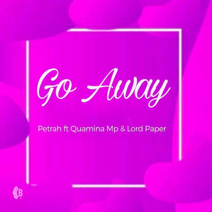 Petrah – Go Away Ft Quamina MP & Lord Paper