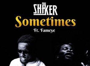 Photo of Shaker – Sometimes Ft Fameye