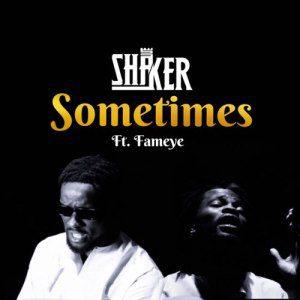 Shaker – Sometimes Ft Fameye
