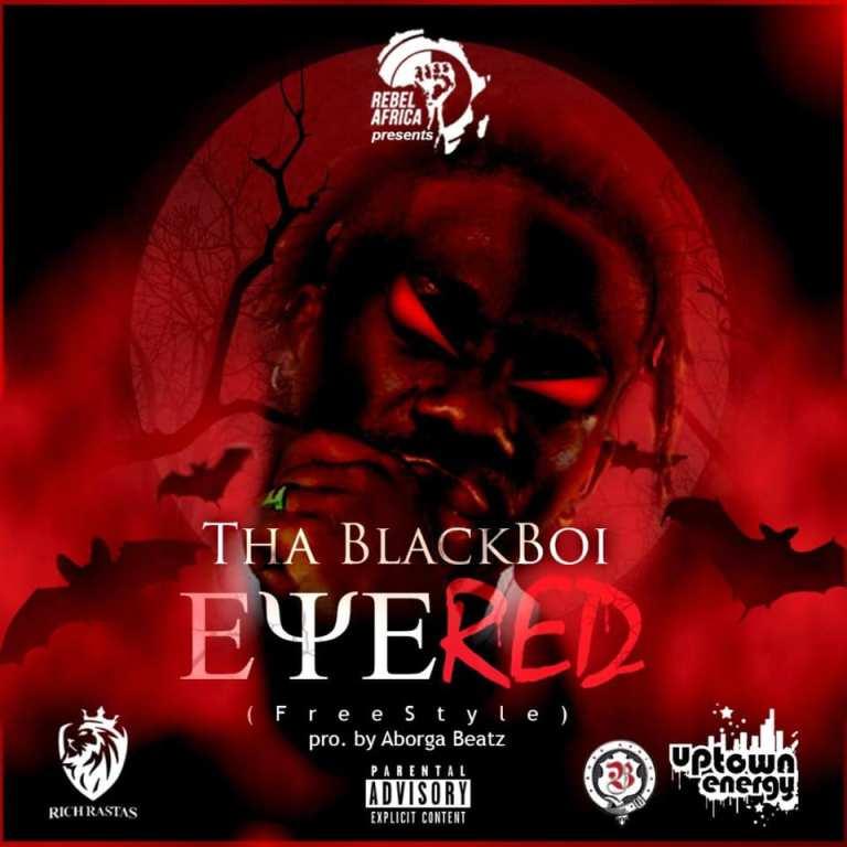 Tha Blackboi – Eye Red (Prod. by Aborga Beatz)