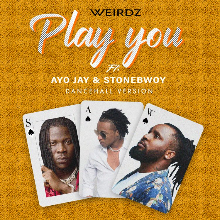 Weirdz – Play You (Remix) Ft Stonebwoy & Ayo Jay