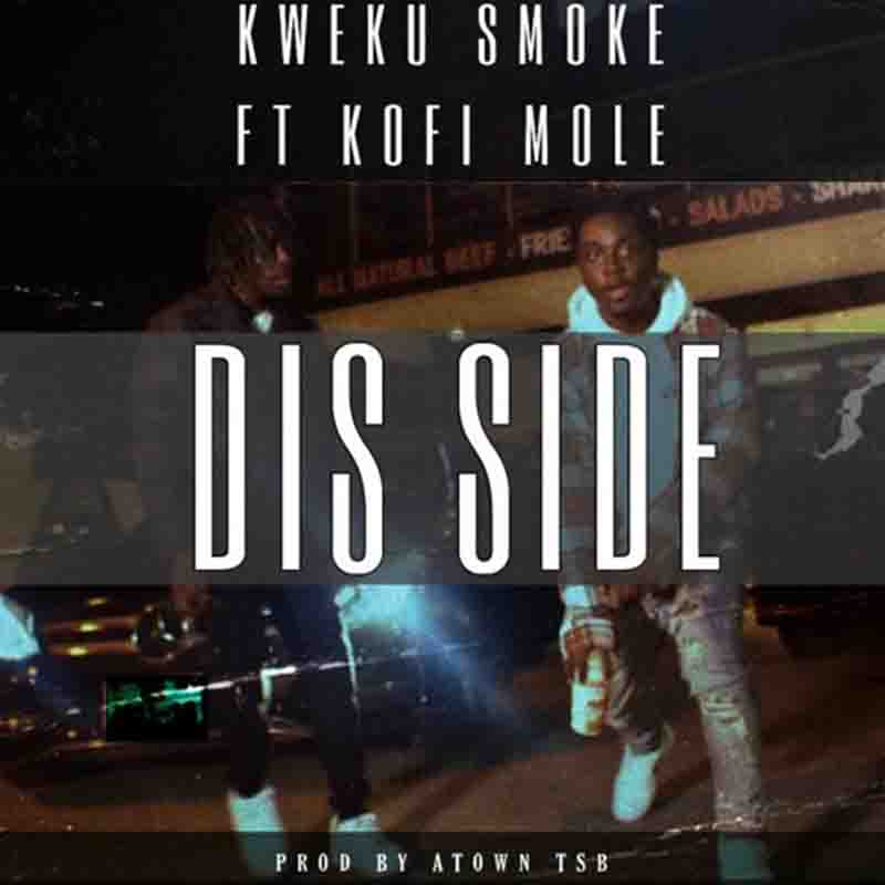 Kweku Smoke – Dis Side Ft Kofi Mole (Prod By Atown TSB)