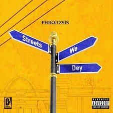 Phronesis - Street We Dey (Prod By Beatz Dakay)