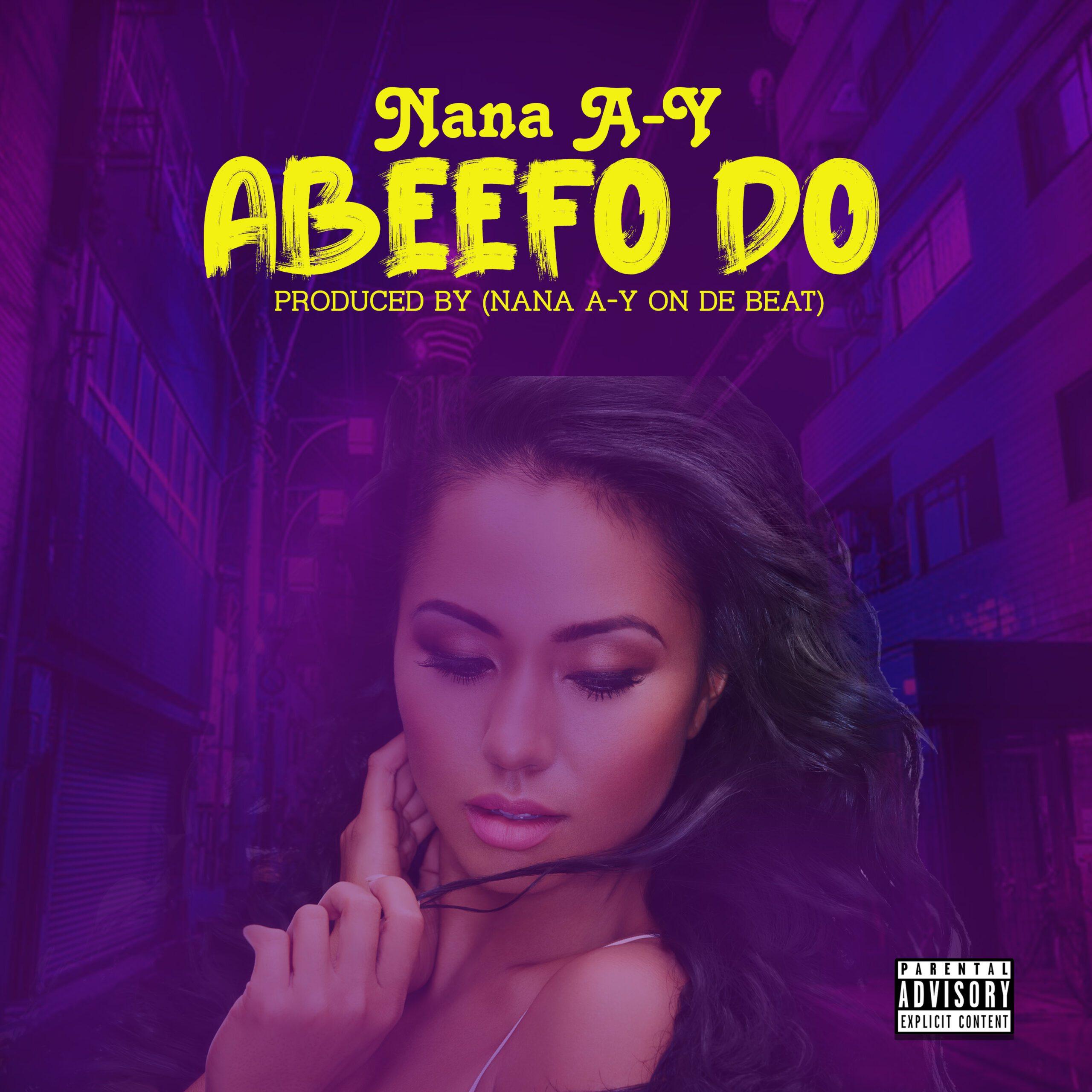 Nana A-Y – Ab33fo Do (Prod By Nana A-Y On De Beatz)