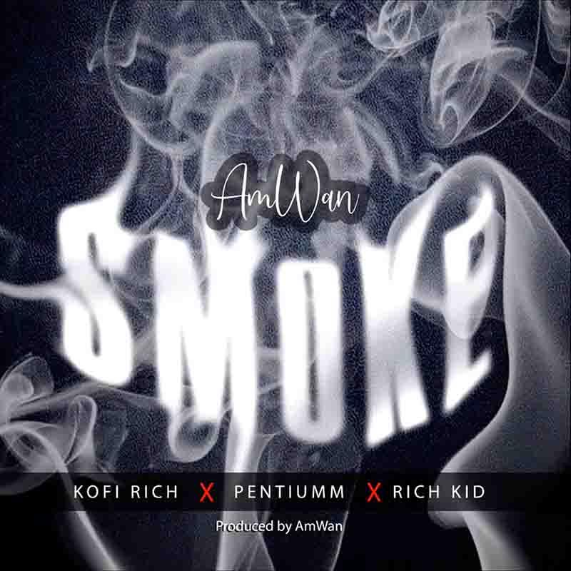 AmWan - Smoke Ft Kofi Rich x Pentiumm x Rich Kid