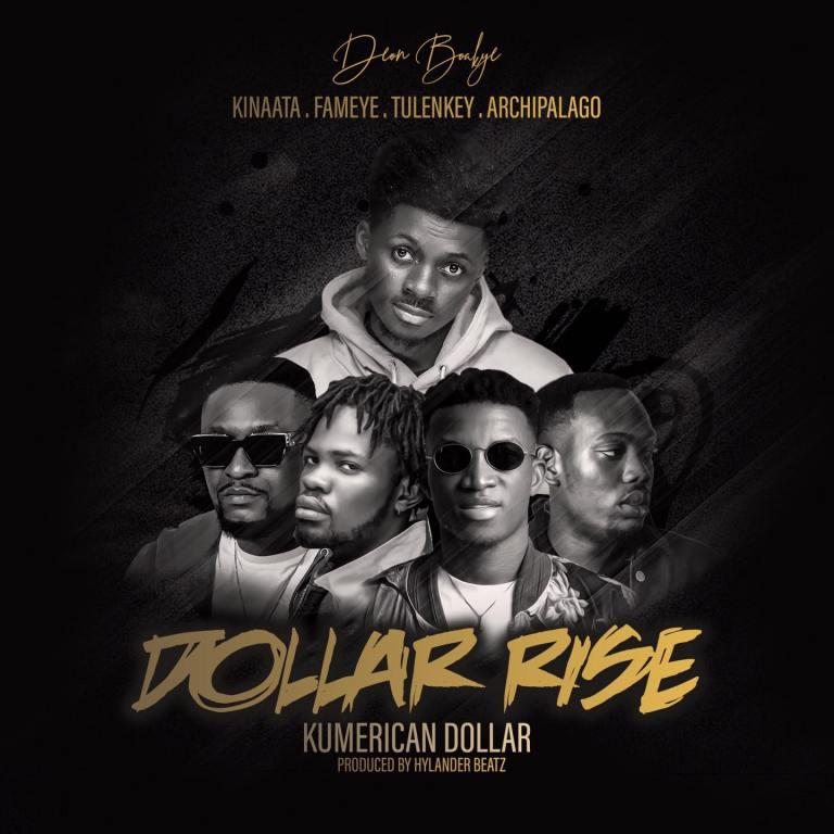 Deon Boakye – Dollar Rise (Kumerican Dollar) Ft Kofi Kinaata, Fameye, Tulenkey & Archipalago