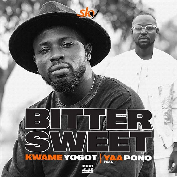 Kwame Yogot – Bitter Sweet Ft Yaa Pono