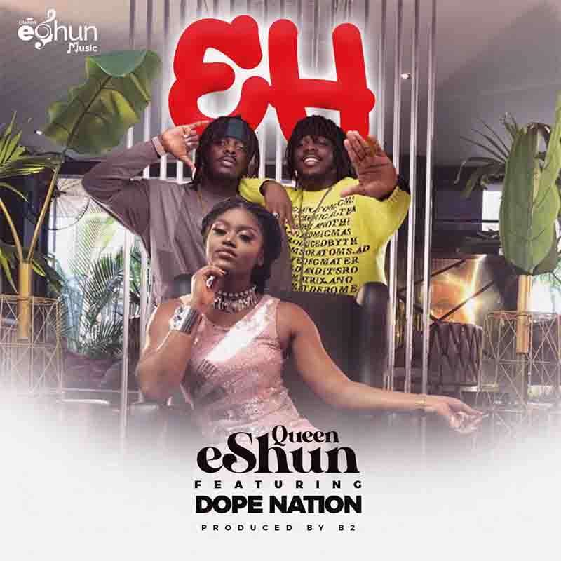 Queen eShun - Eh Ft DopeNation (Prod. By B2) mp3 download