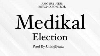 Photo of Medikal – Election (Prod. by Unkle Beatz)